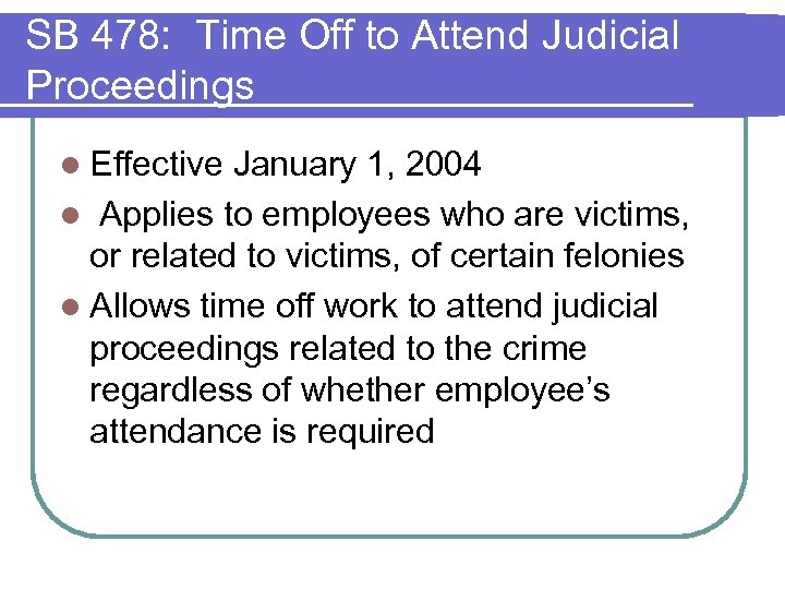 SB 478: Time Off to Attend Judicial Proceedings l Effective January 1, 2004 l