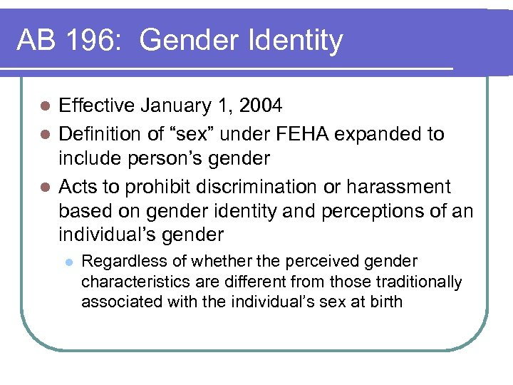 "AB 196: Gender Identity Effective January 1, 2004 l Definition of ""sex"" under FEHA"