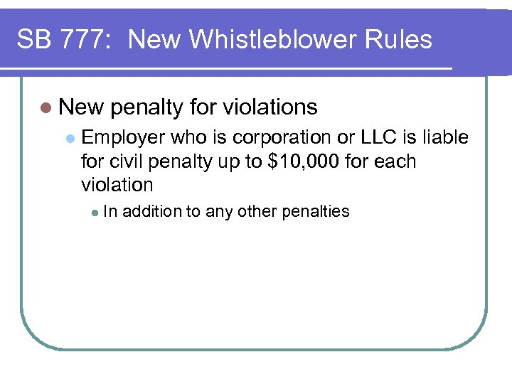 SB 777: New Whistleblower Rules l New l penalty for violations Employer who is