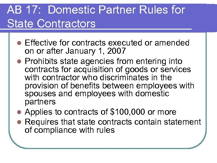 AB 17: Domestic Partner Rules for State Contractors Effective for contracts executed or amended