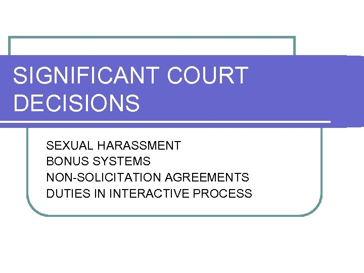 SIGNIFICANT COURT DECISIONS SEXUAL HARASSMENT BONUS SYSTEMS NON-SOLICITATION AGREEMENTS DUTIES IN INTERACTIVE PROCESS
