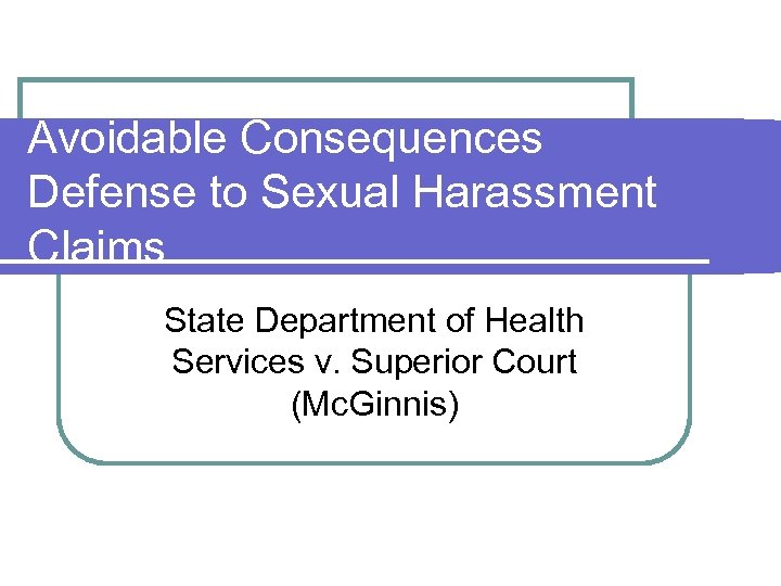 Avoidable Consequences Defense to Sexual Harassment Claims State Department of Health Services v. Superior
