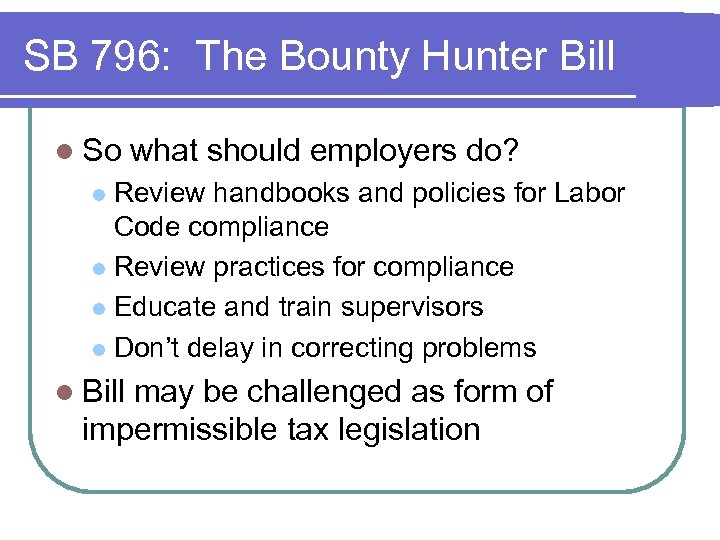 SB 796: The Bounty Hunter Bill l So what should employers do? Review handbooks