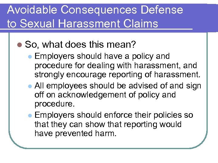 Avoidable Consequences Defense to Sexual Harassment Claims l So, what does this mean? Employers