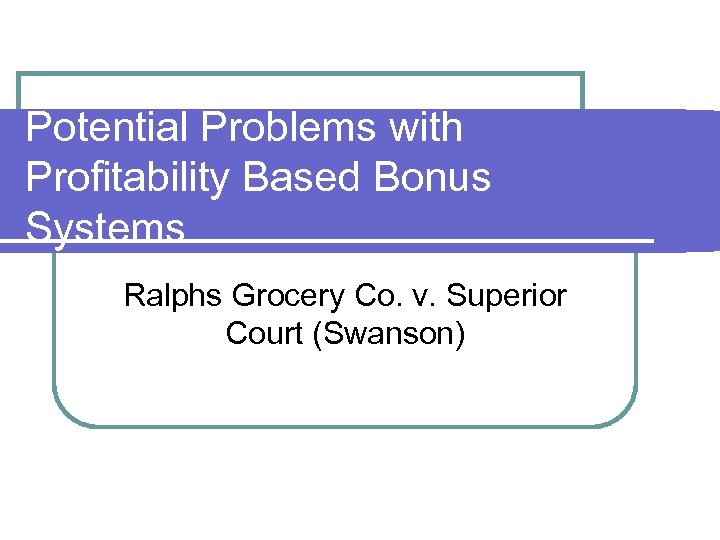 Potential Problems with Profitability Based Bonus Systems Ralphs Grocery Co. v. Superior Court (Swanson)