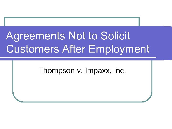 Agreements Not to Solicit Customers After Employment Thompson v. Impaxx, Inc.