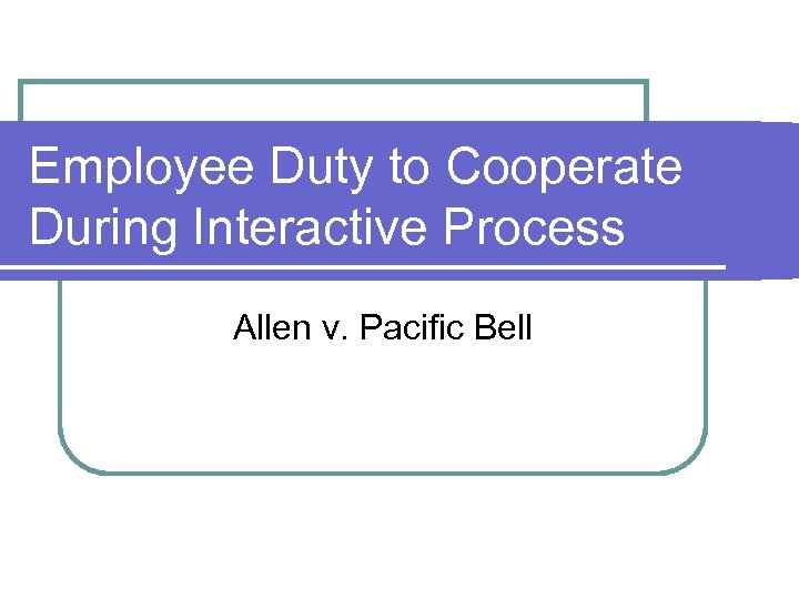 Employee Duty to Cooperate During Interactive Process Allen v. Pacific Bell