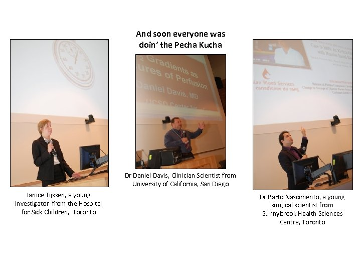 And soon everyone was doin' the Pecha Kucha Dr Daniel Davis, Clinician Scientist from