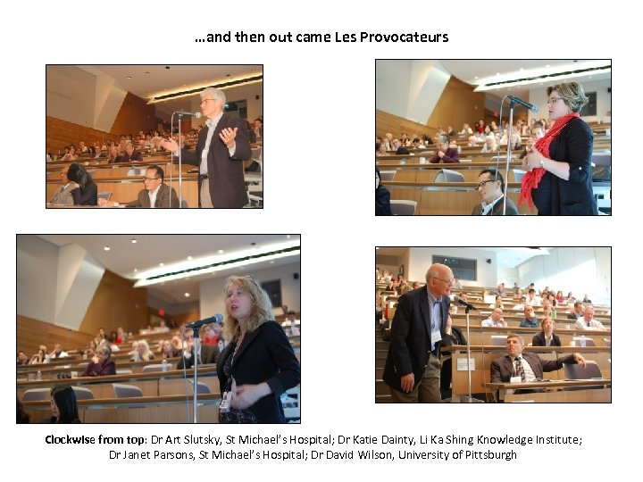 …and then out came Les Provocateurs Clockwise from top: Dr Art Slutsky, St Michael's