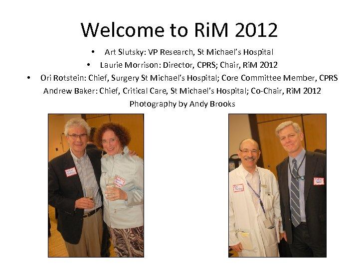 Welcome to Ri. M 2012 Art Slutsky: VP Research, St Michael's Hospital • Laurie