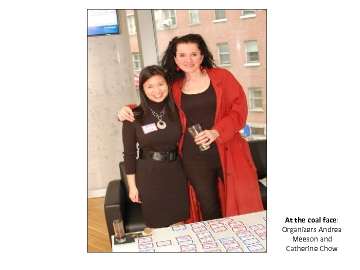 At the coal face: Organizers Andrea Meeson and Catherine Chow