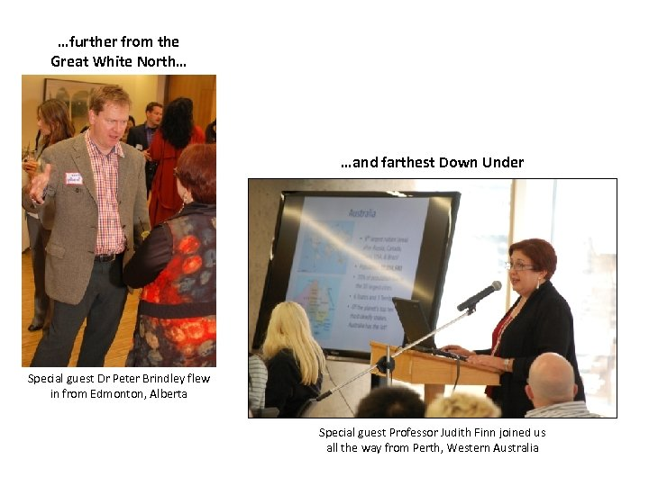 …further from the Great White North… …and farthest Down Under Special guest Dr Peter