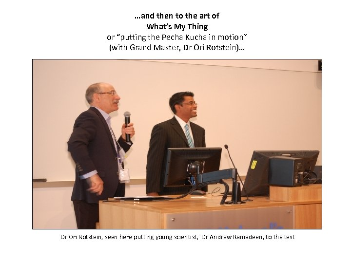 """…and then to the art of What's My Thing or """"putting the Pecha Kucha"""