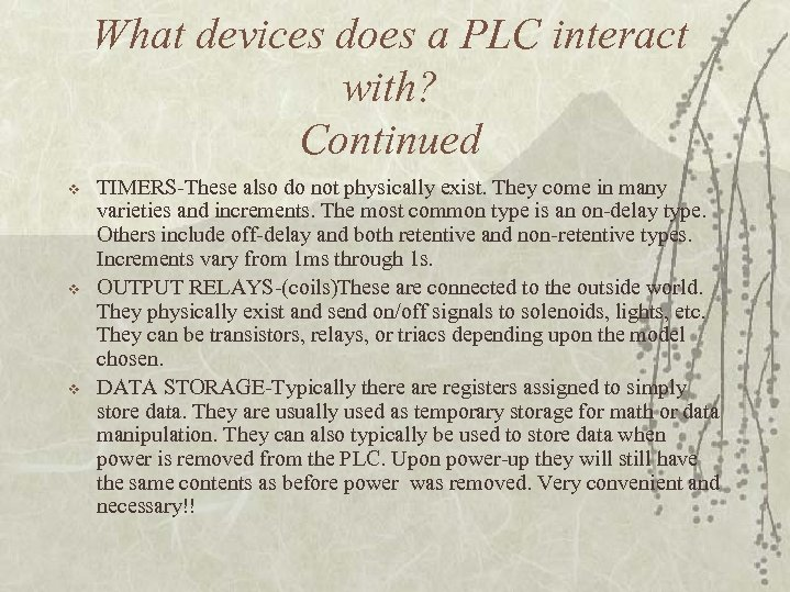 What devices does a PLC interact with? Continued v v v TIMERS-These also do