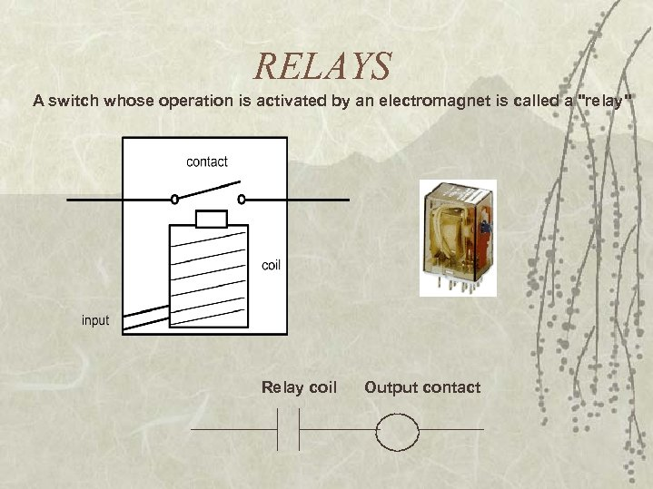 RELAYS A switch whose operation is activated by an electromagnet is called a