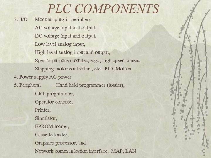 PLC COMPONENTS 3. I/O Modular plug-in periphery AC voltage input and output, DC voltage