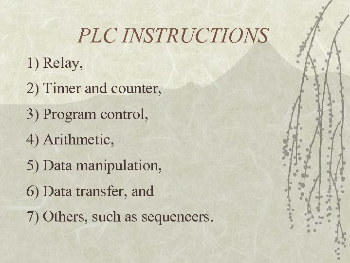 PLC INSTRUCTIONS 1) Relay, 2) Timer and counter, 3) Program control, 4) Arithmetic, 5)