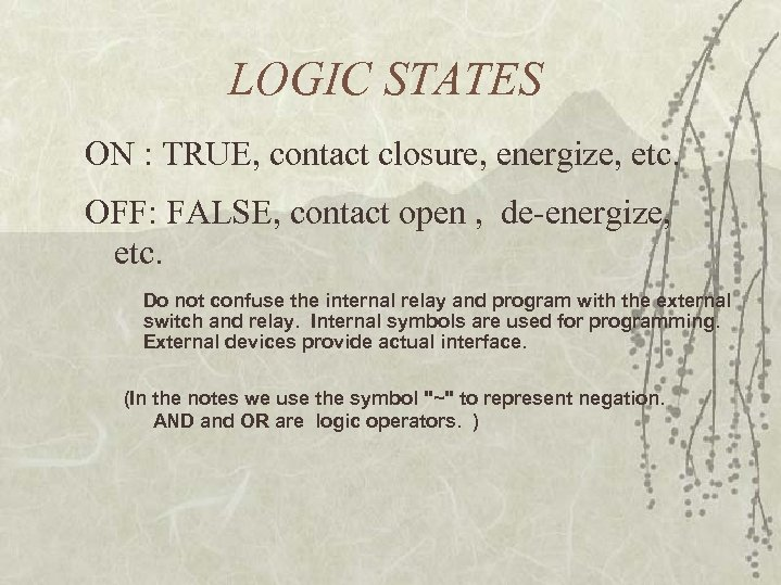 LOGIC STATES ON : TRUE, contact closure, energize, etc. OFF: FALSE, contact open ,