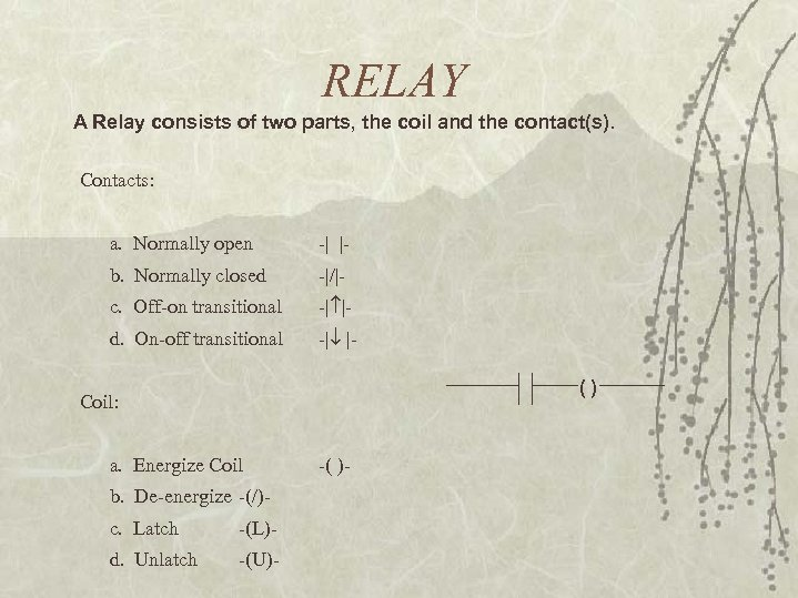 RELAY A Relay consists of two parts, the coil and the contact(s). Contacts: a.