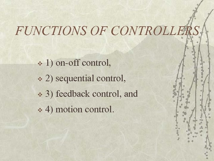 FUNCTIONS OF CONTROLLERS v 1) on-off control, v 2) sequential control, v 3) feedback