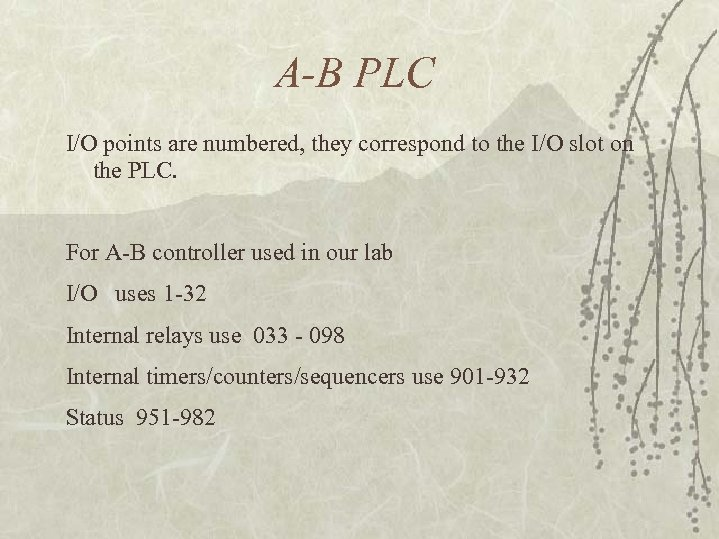 A-B PLC I/O points are numbered, they correspond to the I/O slot on the