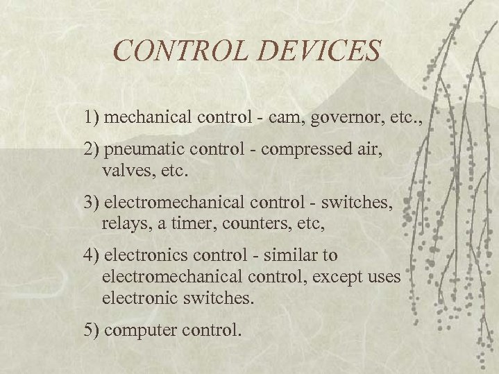 CONTROL DEVICES 1) mechanical control - cam, governor, etc. , 2) pneumatic control -