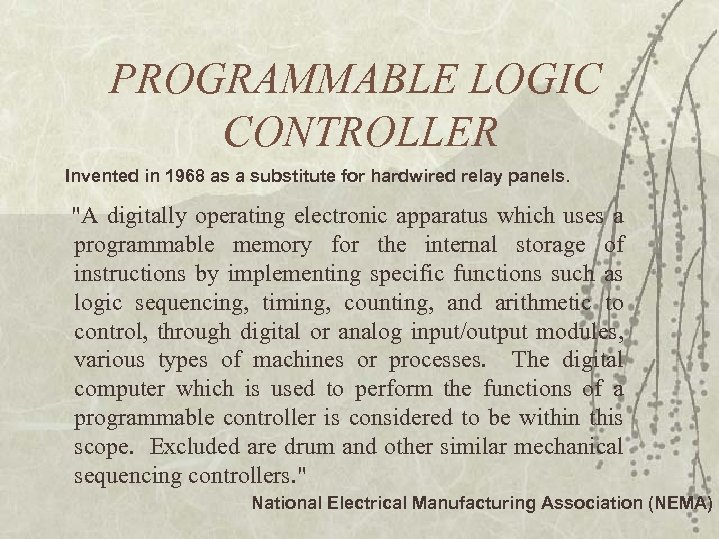 PROGRAMMABLE LOGIC CONTROLLER Invented in 1968 as a substitute for hardwired relay panels.
