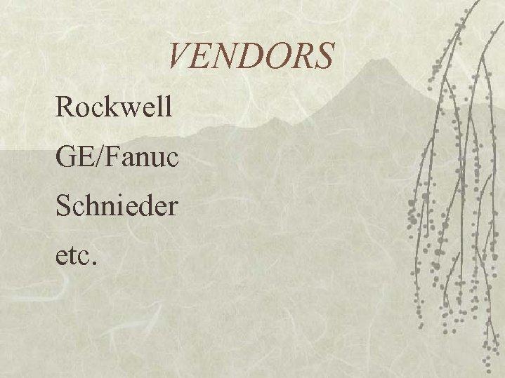 VENDORS Rockwell GE/Fanuc Schnieder etc.