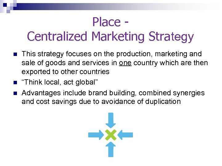 Place - Centralized Marketing Strategy n n n This strategy focuses on the production,