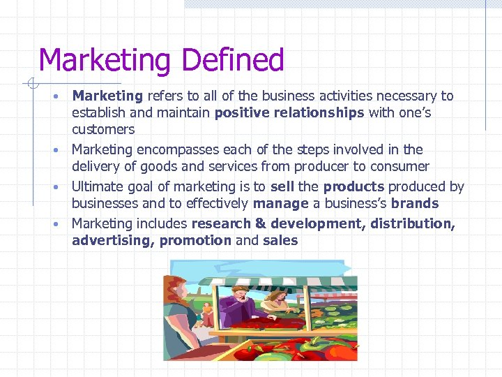 Marketing Defined Marketing refers to all of the business activities necessary to establish and