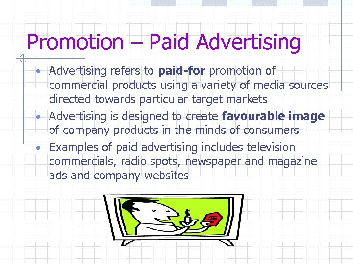 Promotion – Paid Advertising • Advertising refers to paid-for promotion of commercial products using