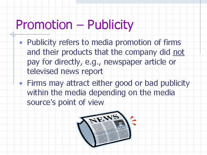 Promotion – Publicity • Publicity refers to media promotion of firms and their products