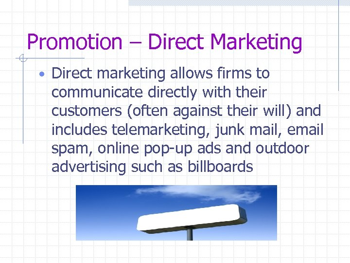 Promotion – Direct Marketing • Direct marketing allows firms to communicate directly with their