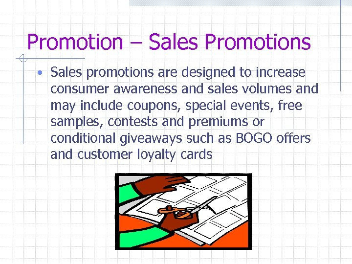 Promotion – Sales Promotions • Sales promotions are designed to increase consumer awareness and