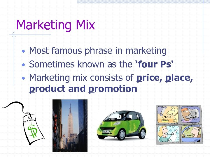 Marketing Mix • Most famous phrase in marketing • Sometimes known as the 'four