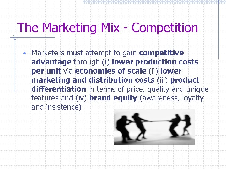 The Marketing Mix - Competition • Marketers must attempt to gain competitive advantage through
