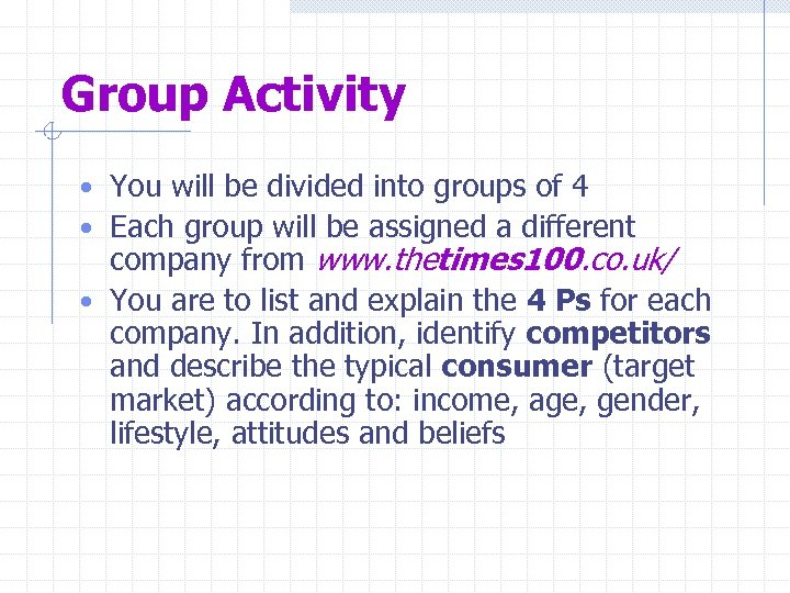 Group Activity • You will be divided into groups of 4 • Each group