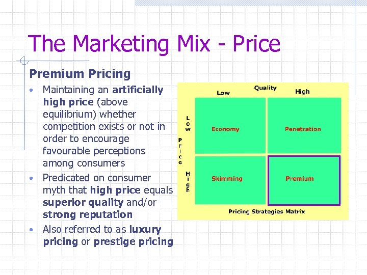 The Marketing Mix - Price Premium Pricing Maintaining an artificially high price (above equilibrium)