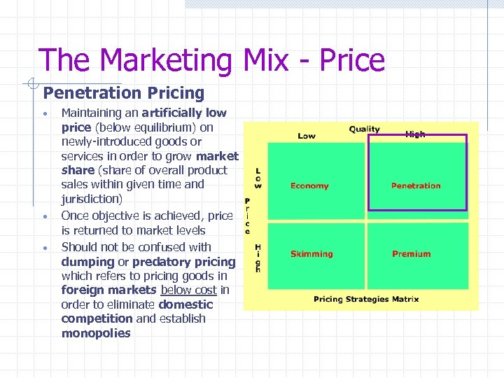 The Marketing Mix - Price Penetration Pricing • • • Maintaining an artificially low