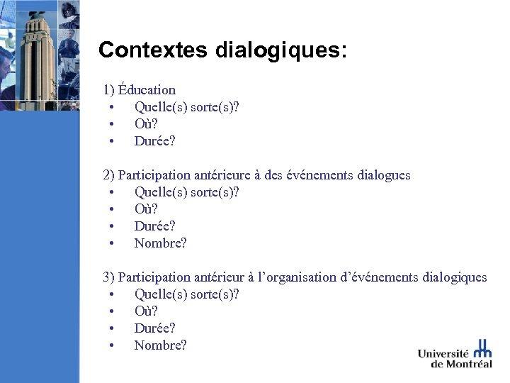 Contextes dialogiques: 1) Éducation • Quelle(s) sorte(s)? • Où? • Durée? 2) Participation antérieure