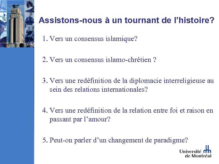 Assistons-nous à un tournant de l'histoire? 1. Vers un consensus islamique? 2. Vers un