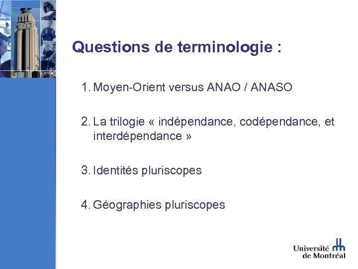 Questions de terminologie : 1. Moyen-Orient versus ANAO / ANASO 2. La trilogie «