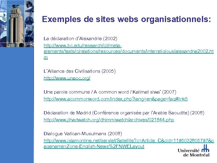 Exemples de sites webs organisationnels: La déclaration d'Alexandrie (2002) http: //www. bc. edu/research/cjl/metaelements/texts/cjrelations/resources/documents/interreligious/alexandria 2002.