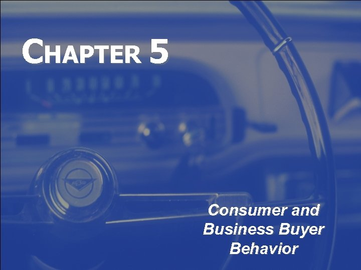 CHAPTER 5 Consumer and Business Buyer Behavior