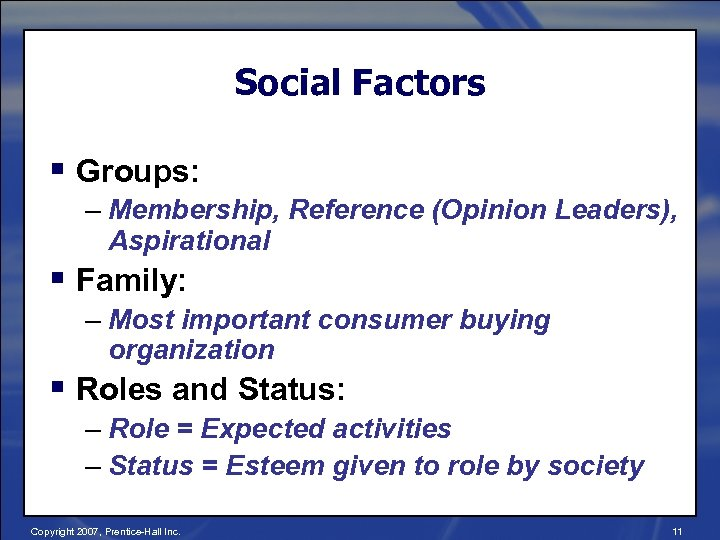 Social Factors § Groups: – Membership, Reference (Opinion Leaders), Aspirational § Family: – Most