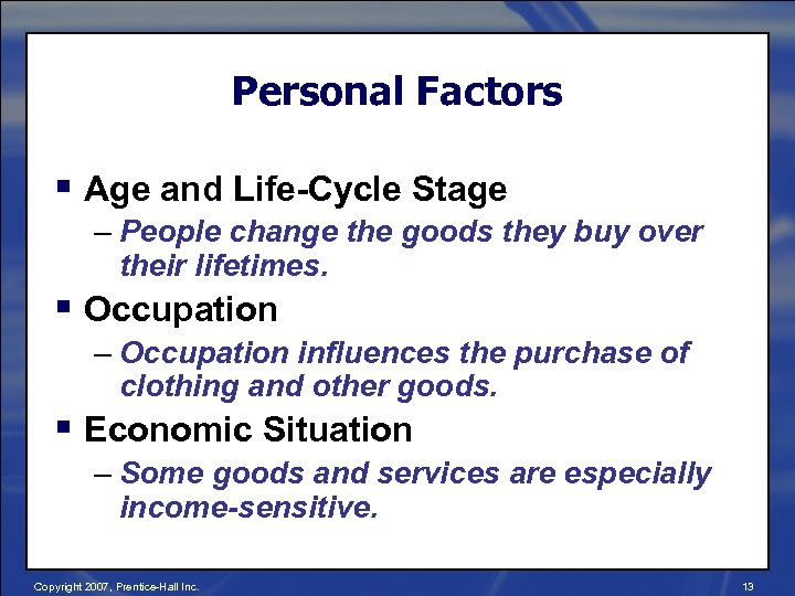 Personal Factors § Age and Life-Cycle Stage – People change the goods they buy