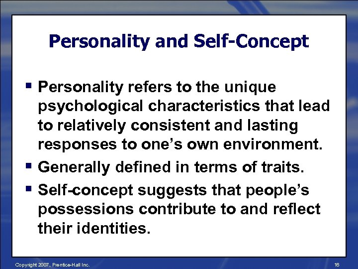 Personality and Self-Concept § Personality refers to the unique psychological characteristics that lead to