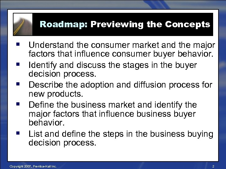 Roadmap: Previewing the Concepts § Understand the consumer market and the major § §