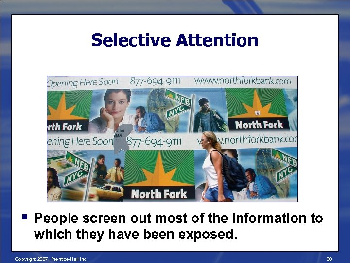 Selective Attention § People screen out most of the information to which they have