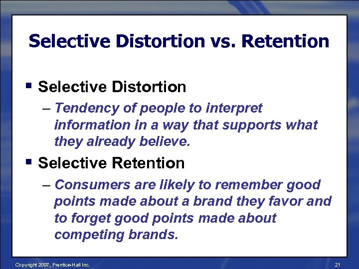 Selective Distortion vs. Retention § Selective Distortion – Tendency of people to interpret information
